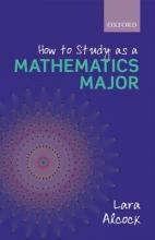 Lara (Senior Lecturer in Mathematics Education, Mathematics Education Centre, Loughborough University) Alcock How to Study as a Mathematics Major