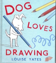 Yates, Louise Dog Loves Drawing