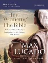 Max Lucado,   Jenna Lucado Bishop Ten Women of the Bible