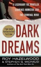 Hazelwood, Roy,   Michaud, Stephen G. Dark Dreams
