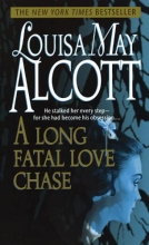 Alcott, Louisa May A Long Fatal Love Chase