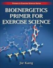 Kang, Jie Bioenergetics Primer for Exercise Science