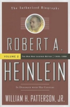 Patterson, William H., Jr. Robert A. Heinlein In Dialogue With His Century