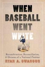 Swanson, Ryan A. When Baseball Went White