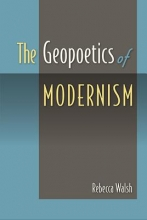Walsh, Rebecca The Geopoetics of Modernism
