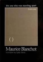Blanchot, Maurice The One Who Was Standing Apart from Me