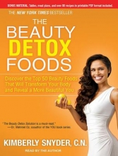 Snyder, Kimberly The Beauty Detox Foods: Discover the Top 50 Beauty Foods That Will Transform Your Body and Reveal a More Beautiful You