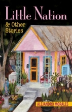 Morales, Alejandro Little Nation and Other Stories