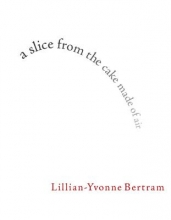 Bertram, Lillian-Yvonne A Slice from the Cake Made of Air