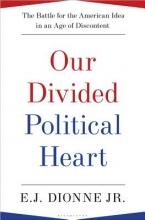 Dionne, E. J. Our Divided Political Heart