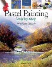 Coombs, Peter,   Evans, Margaret,   Hardy, Paul Pastel Painting Step-by-Step