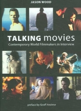 Wood, Jason Talking Movies - Contemporary World Filmmakers in Interview