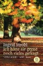 Strobl, Ingrid Ich htte sie gerne noch vieles gefragt