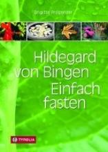 Pregenzer, Brigitte Hildegard von Bingen. Einfach fasten