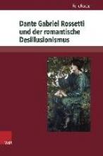 Forster, Felix Dante Gabriel Rossetti und der romantische Desillusionismus 2