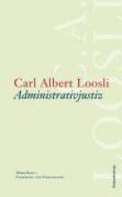 Loosli, Carl A. Administrativjustiz