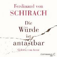 Schirach, Ferdinand von Die Würde ist antastbar