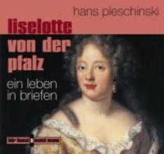 Pleschinski, Hans Liselotte von der Pfalz. CD