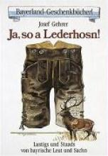 Gehrer, Josef Ja, so a Lederhosn!