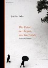 Kalka, Joachim Die Katze, der Regen, das Totenreich