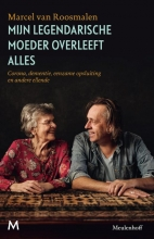 Marcel van Roosmalen , Mijn legendarische moeder overleeft alles