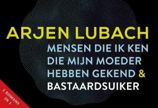 Arjen Lubach , Mensen die ik ken die mijn moeder hebben gekend + Bastaardsuiker
