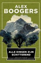 Alex  Boogers Alle dingen zijn schitterend