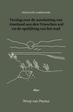 Worp van Peyma Verslag over de aansluiting van Ameland aan den Vrieschen wal en de opslijking van het wad