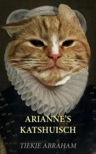 Tiekje Abraham , Arianne`s Katshuis