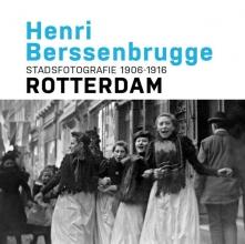 Frits  Gierstberg, Paul van de Laar Henri Berssenbrugge Stadsfotografie 1906-1916 Rotterdam