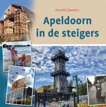Arnold Zweers , Apeldoorn in de steigers