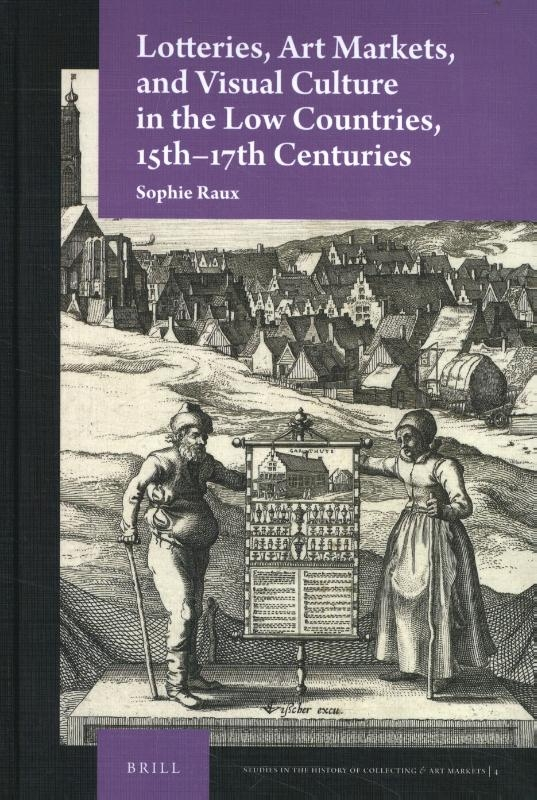 Sophie Raux,Lotteries, Art Markets, and Visual Culture in the Low Countries, 15th-17th Centuries