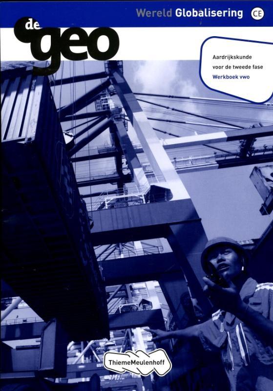 J.H.  Bulthuis, G.  Gerrits,De Geo Wereld globalisering vwo tweede fase werkboek