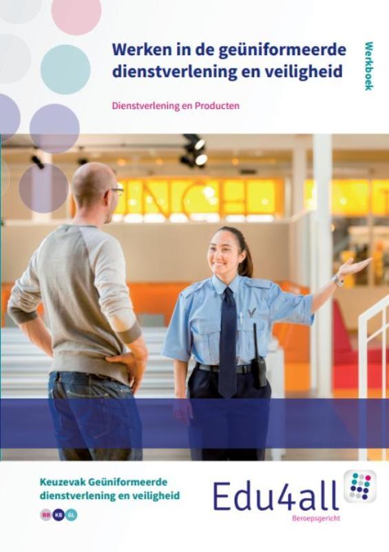,Werken in de geüniformeerde dienstverlening en veiligheid Dienstverlening en producten Werkboek