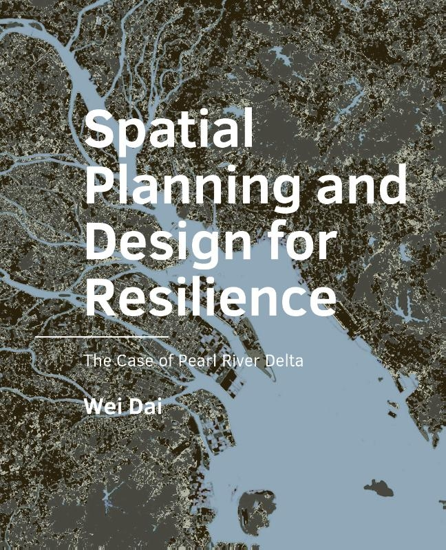 Wei Dai,Spatial Planning and Design for Resilience