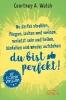 Walsh, Courtney A.,Du darfst strahlen, fliegen, lachen und weinen, verletzt sein und heilen, hinfallen und wieder aufstehen - DU BIST PERFEKT!