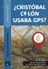 Carmen  García del Río, Fco. Xabier  San Isidro Agrelo,¿Cristobal Colón usaba GPS?