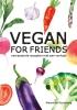 Alexander  Gershberg,Vegan for friends - Verrassende recepten met een verhaal