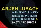 Arjen  Lubach,Mensen die ik ken die mijn moeder hebben gekend + Bastaardsuiker