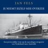 Jan  Fels,Je neemt jezelf mee overzee -   Een persoonlijke visie op de naoorlogse emigratie van Nederland naar Australi?