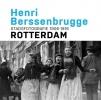 <b>Frits  Gierstberg, Paul van de Laar</b>,Henri Berssenbrugge Stadsfotografie 1906-1916 Rotterdam