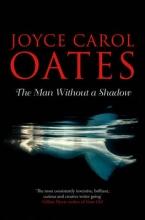 Joyce Carol Oates The Man Without a Shadow