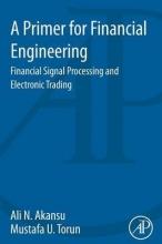 Akansu, Ali Primer for Financial Engineering