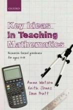 Anne Watson,   Keith Jones,   Dave Pratt Key Ideas in Teaching Mathematics