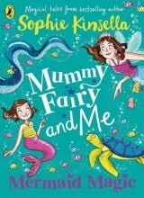 Sophie Kinsella, Mummy Fairy and Me: Mermaid Magic