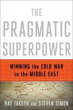Takeyh, Ray,   Simon, Steven The Pragmatic Superpower
