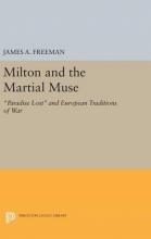 Freeman, James A. Milton and the Martial Muse - Paradise Lost and European Traditions of War