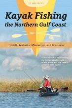 Ed Mashburn Kayak Fishing the Northern Gulf Coast: Florida, Alabama, Mississippi and Louisiana
