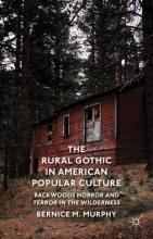 Murphy, Bernice M Rural Gothic in American Popular Culture