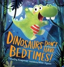 Knapman, Timothy Dinosaurs Don`t Have Bedtimes!
